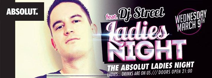 Wednesday 9th, Absolut Ladies Night presents : Dj Street Event Image